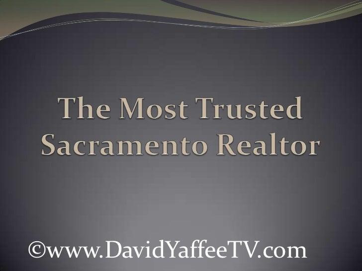 The Most Trusted Sacramento Realtor<br />©www.DavidYaffeeTV.com<br />