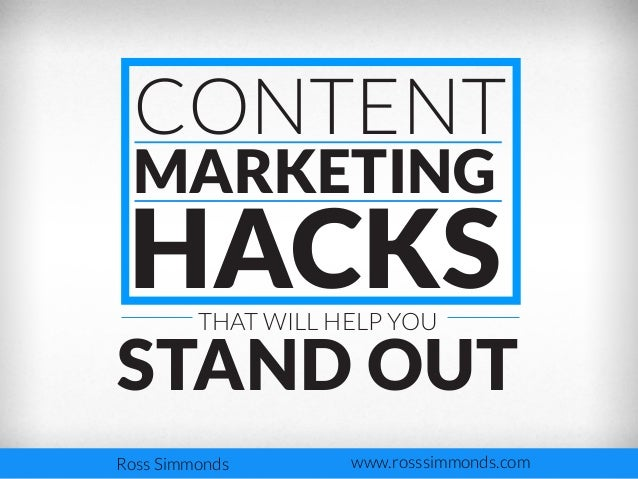 CONTENT MARKETING  HACKS THAT WILL HELP YOU  STAND OUT Ross Simmonds  www.rosssimmonds.com