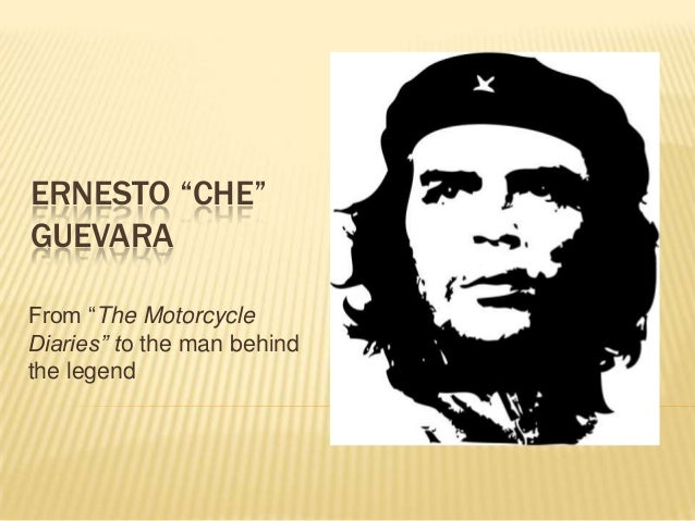 "ERNESTO ""CHE""GUEVARAFrom ""The MotorcycleDiaries"" to the man behindthe legend"