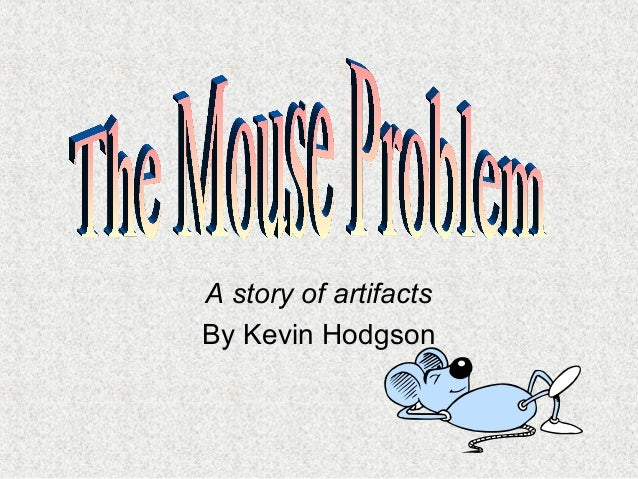 The Mouse Problem: A Story in Artifacts