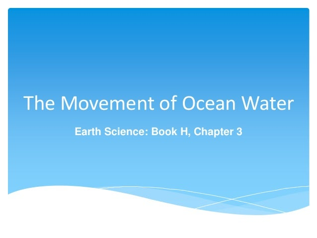The Movement of Ocean Water Earth Science: Book H, Chapter 3