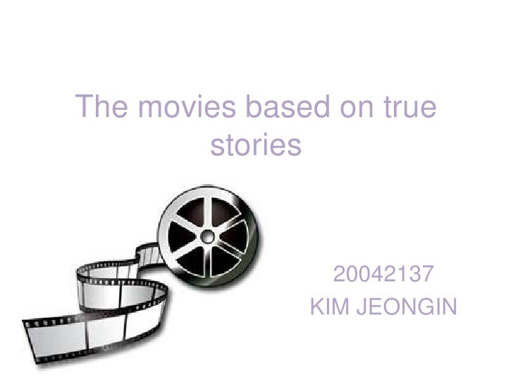 The movies based on true stories<br />20042137<br />KIM JEONGIN<br />