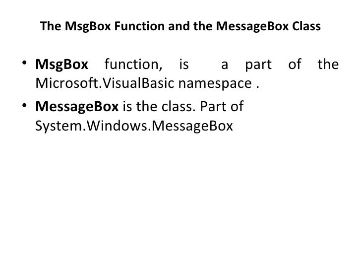 The MsgBox Function and the MessageBox Class• MsgBox function, is         a part    of   the  Microsoft.VisualBasic namesp...