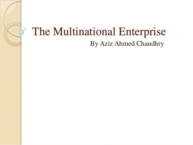 The Multinational Enterprise            By Aziz Ahmed Chaudhry