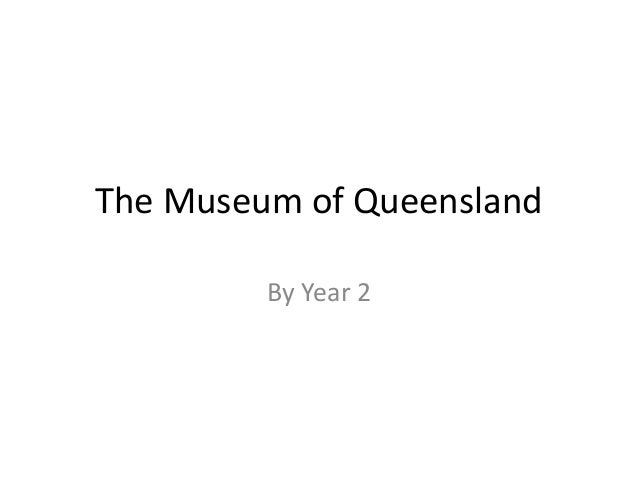 The Museum of Queensland By Year 2