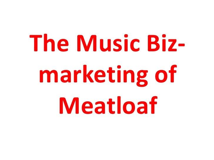 The Music Biz- marketing of Meatloaf<br />