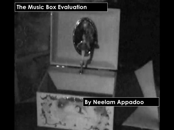 The Music Box Evaluation The Music Box Evaluation     By Neelam Appadoo                              By Neelam Appadoo