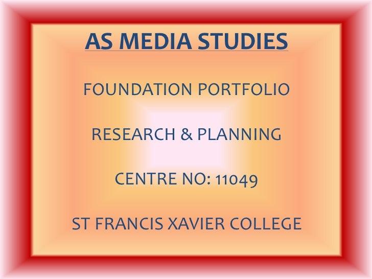 AS MEDIASTUDIESFOUNDATION PORTFOLIORESEARCH & PLANNINGCENTRE NO: 11049ST FRANCIS XAVIER COLLEGE<br />