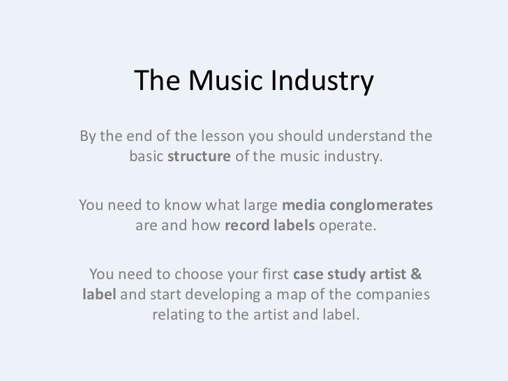 The Music Industry<br />By the end of the lesson you should understand the basic structure of the music industry.<br />You...