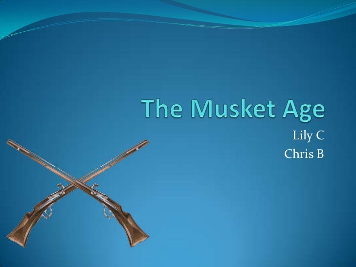 The Musket Age<br />Lily C<br />Chris B<br />