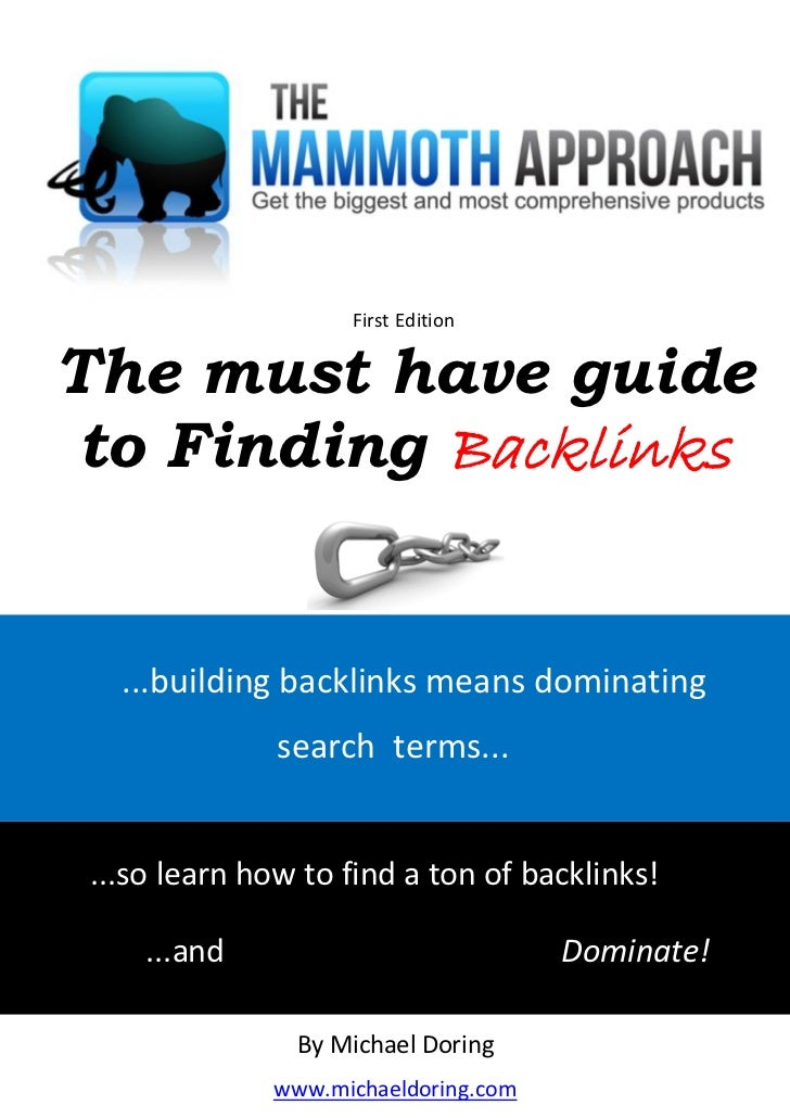 mich                       First EditionThe must have guide to Finding Backlinks   ...building backlinks means dominating ...