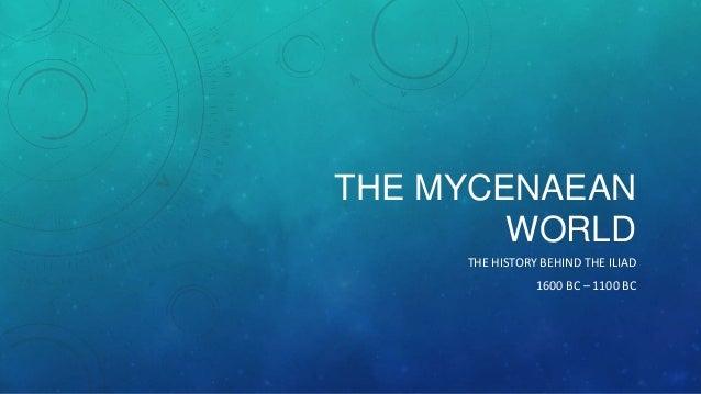 THE MYCENAEAN WORLD THE HISTORY BEHIND THE ILIAD 1600 BC – 1100 BC