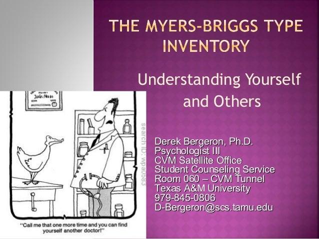 Understanding Yourself and Others Derek Bergeron, Ph.D.Derek Bergeron, Ph.D. Psychologist IIIPsychologist III CVM Satellit...