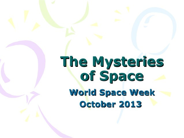 The Mysteries of Space World Space Week October 2013