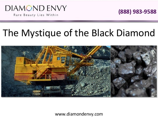 (888) 983-9588The Mystique of the Black Diamond           www.diamondenvy.com