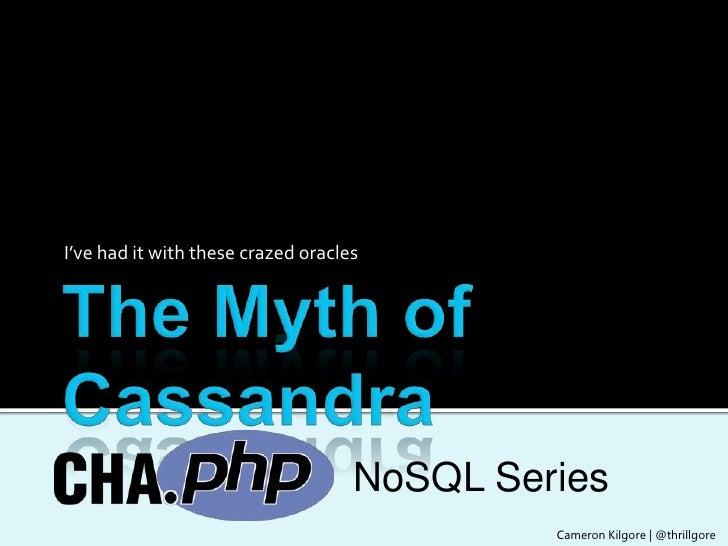 The myth of Cassandra