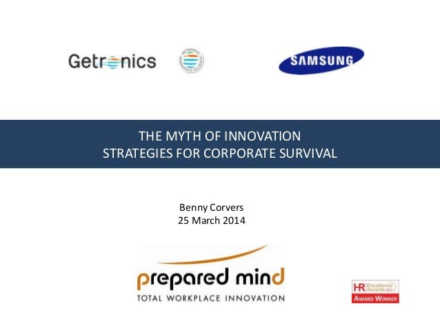 THE MYTH OF INNOVATION STRATEGIES FOR CORPORATE SURVIVAL Benny Corvers 25 March 2014