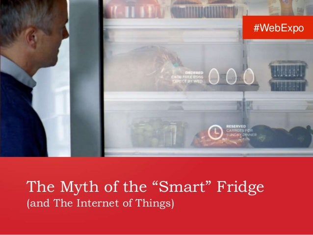 """The Myth of the """"Smart"""" Fridge (and The Internet of Things) #WebExpo"""