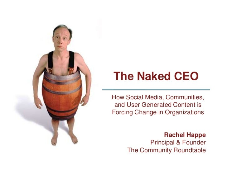 The Naked CEO How Social Media, Communities,  and User Generated Content is Forcing Change in Organizations               ...