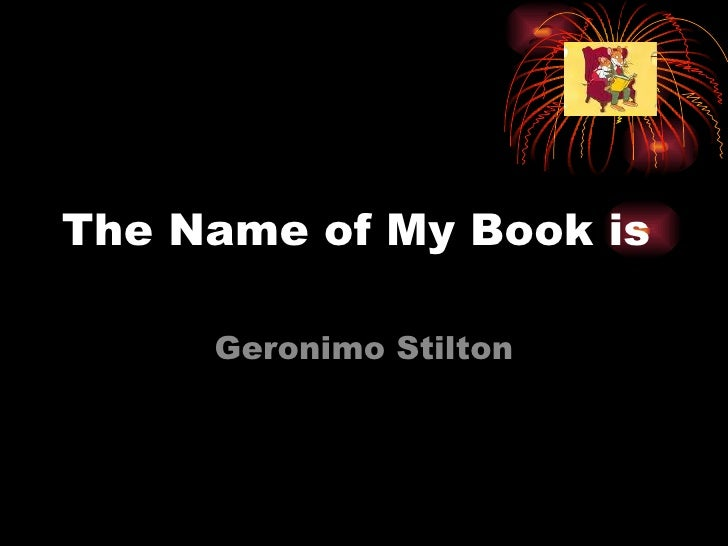The Name of My Book is Geronimo Stilton