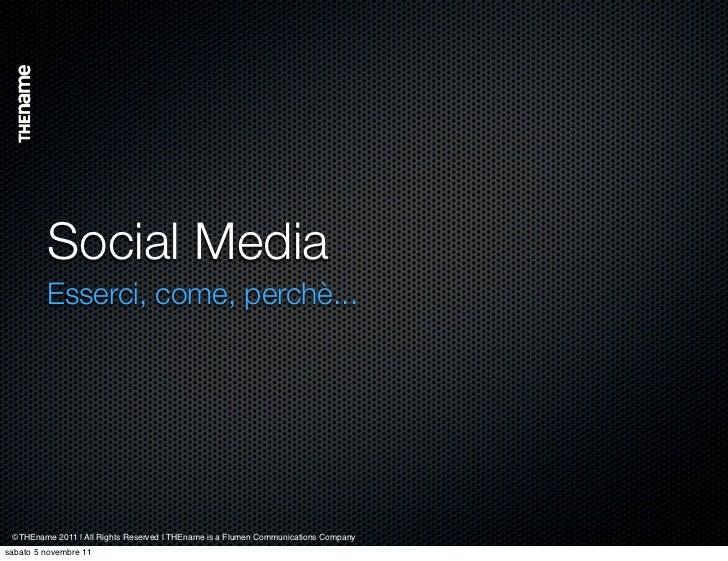 Social Media         Esserci, come, perchè... ©THEname 2011 | All Rights Reserved | THEname is a Flumen Communications Com...