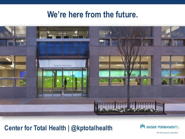 We're here from the future.  Center for Total Health | @kptotalhealth