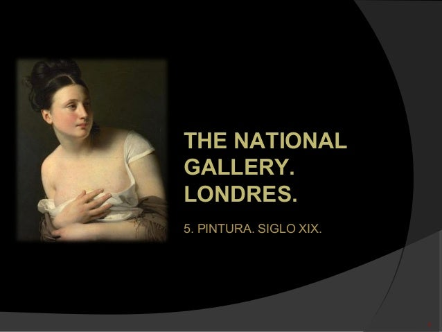 The National Gallery. Londres. 5. Pintura. Siglo XIX.