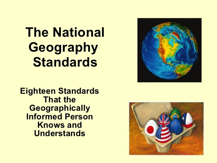 The National Geography  Standards Eighteen Standards That the Geographically Informed Person Knows and Understands
