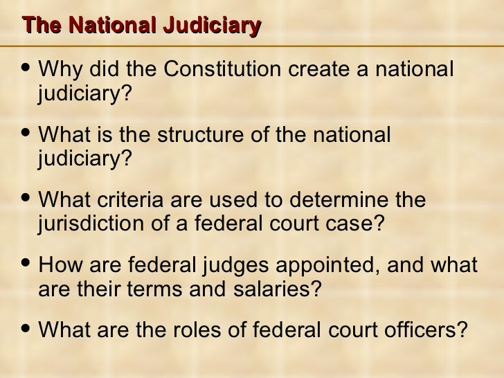 The National Judiciary <ul><li>Why did the Constitution create a national judiciary? </li></ul><ul><li>What is the structu...