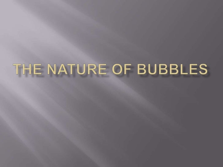 The nature of bubbles