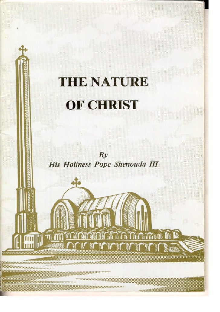 The nature of christ by h.h pope shenoda 3 the coptic orthodox pope