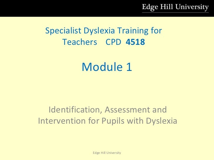 Module 1 Identification, Assessment and Intervention for Pupils with Dyslexia Specialist Dyslexia Training for Teachers  C...