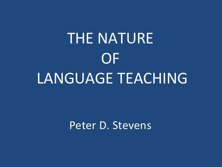 THE NATURE       OFLANGUAGE TEACHING   Peter D. Stevens