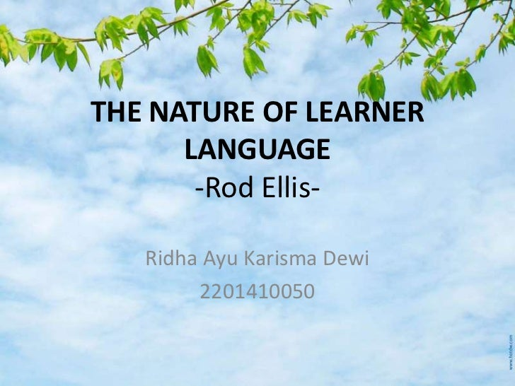 THE NATURE OF LEARNER      LANGUAGE       -Rod Ellis-   Ridha Ayu Karisma Dewi        2201410050