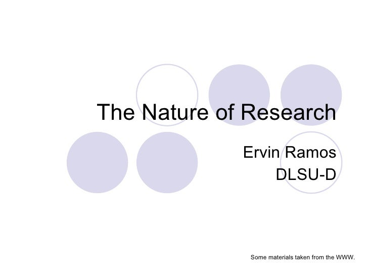 The Nature of Research Ervin Ramos DLSU-D Some materials taken from the WWW.