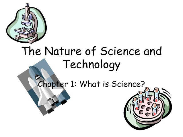 The Nature of Science and Technology Chapter 1