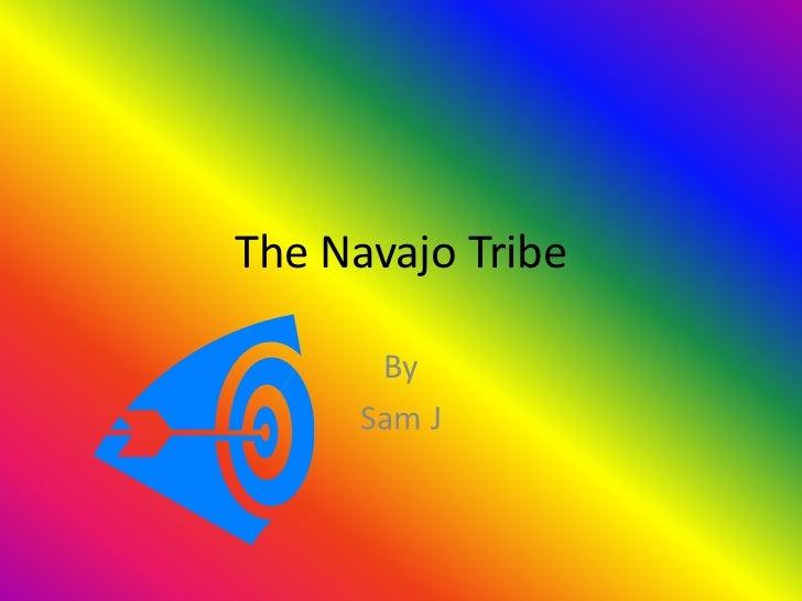 The Navajo Tribe       By      Sam J