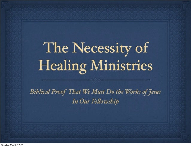 The Necessity of                          Healing Ministries                       Biblical Proof That We Must Do the Work...