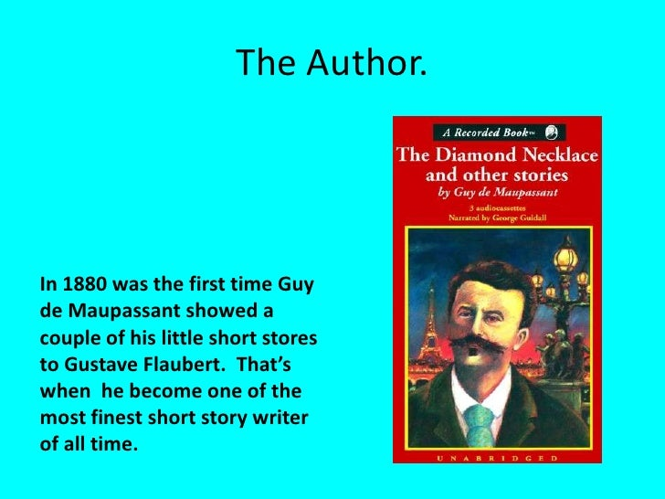 """the necklace by guy de maupassant is a story of discontentment One of his famous short stories, the necklace, was imitated with a twist by both maugham isaac babel wrote a short story about him, """"guy de maupassant""""."""