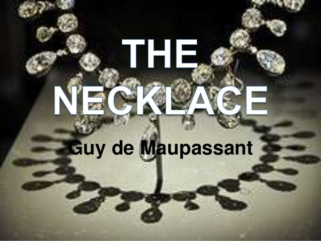 thesis for the necklace guy maupassant Free essay: irony in maupassant's the necklace guy de maupassant's the necklace is situational irony written in 1884 the story was written in a.