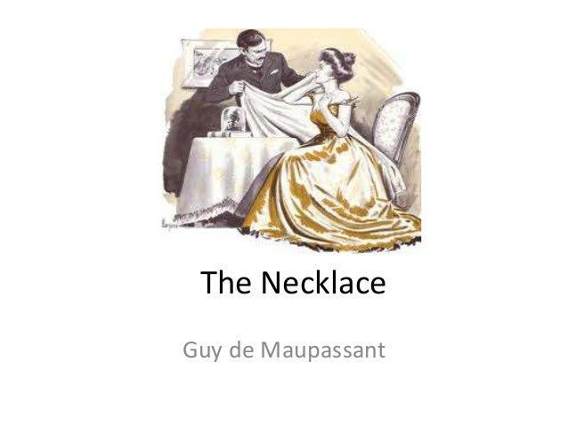 the diamond necklace by guy de maupassant essay The necklace: the development of irony by kimberly ednie mrs connolly enc 1102 m-w-f 9:00am short story essay january 29, 1997 guy de maupassant's the necklace is situational irony written in 1884.