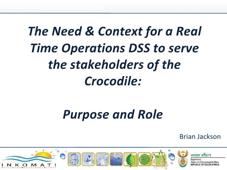 The Need & Context for a Real Time Operations DSS to serve the stakeholders of the Crocodile:  Purpose and Role  Brian Jac...