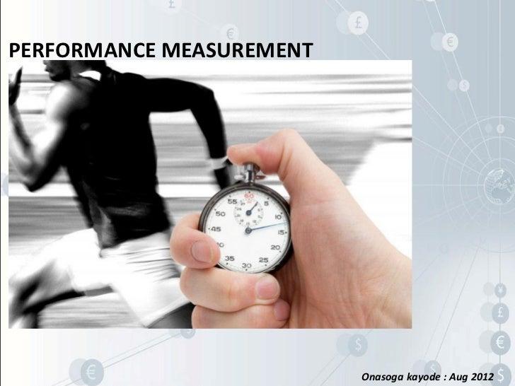 PERFORMANCE MEASUREMENT                          Onasoga kayode : Aug 2012