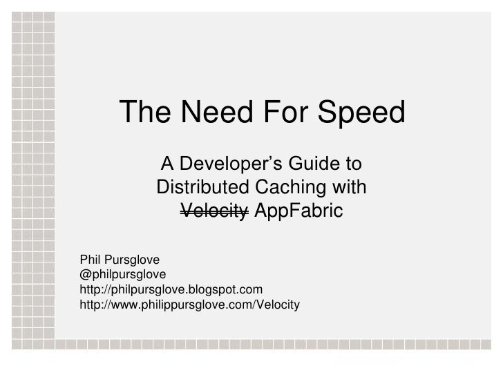 The Need For Speed             A Developer's Guide to             Distributed Caching with                Velocity AppFabr...
