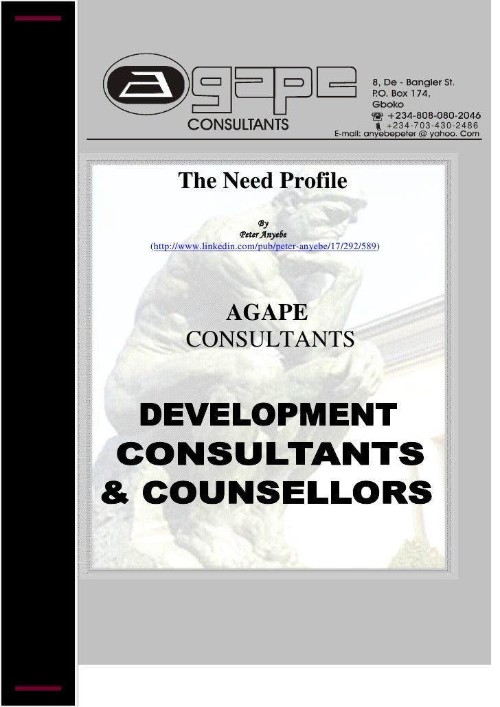 <br />The Need Profile<br />By<br />Peter Anyebe<br />(http://www.linkedin.com/pub/peter-anyebe/17/292/589)<br />  <br />...