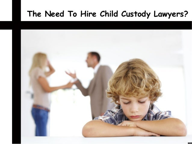 The need to hire child custody lawyers
