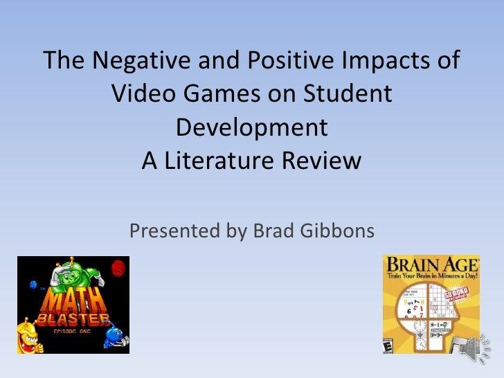 The Negative and Positive Impacts of     Video Games on Student           Development        A Literature Review       Pre...