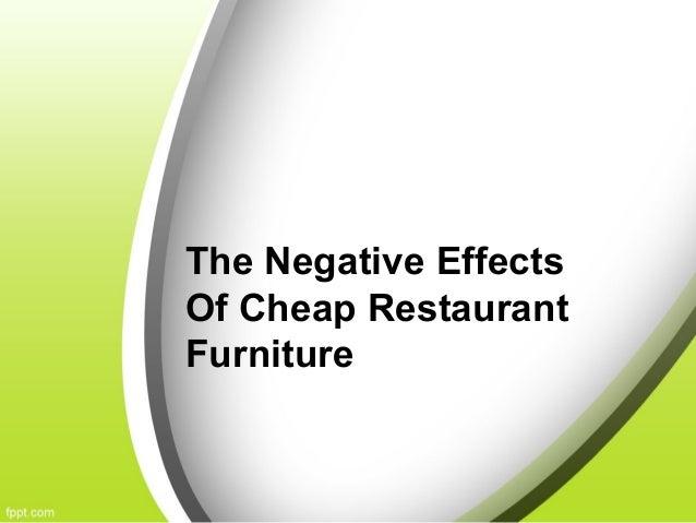 The Negative EffectsOf Cheap RestaurantFurniture