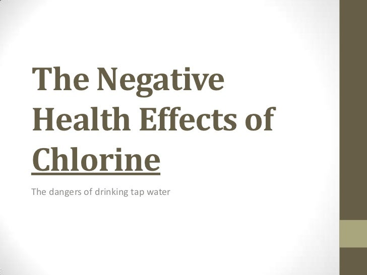 The NegativeHealth Effects ofChlorineThe dangers of drinking tap water