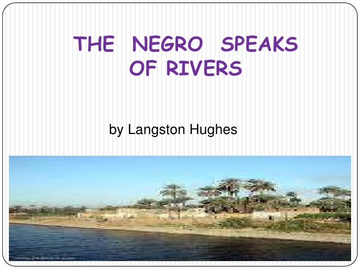 """an analysis of the poem the negro speaks of river by langston hughes When his train crossed the mississippi river,  langston hughes wrote """"the negro speaks of rivers"""" while  a thorough analysis of the poem."""